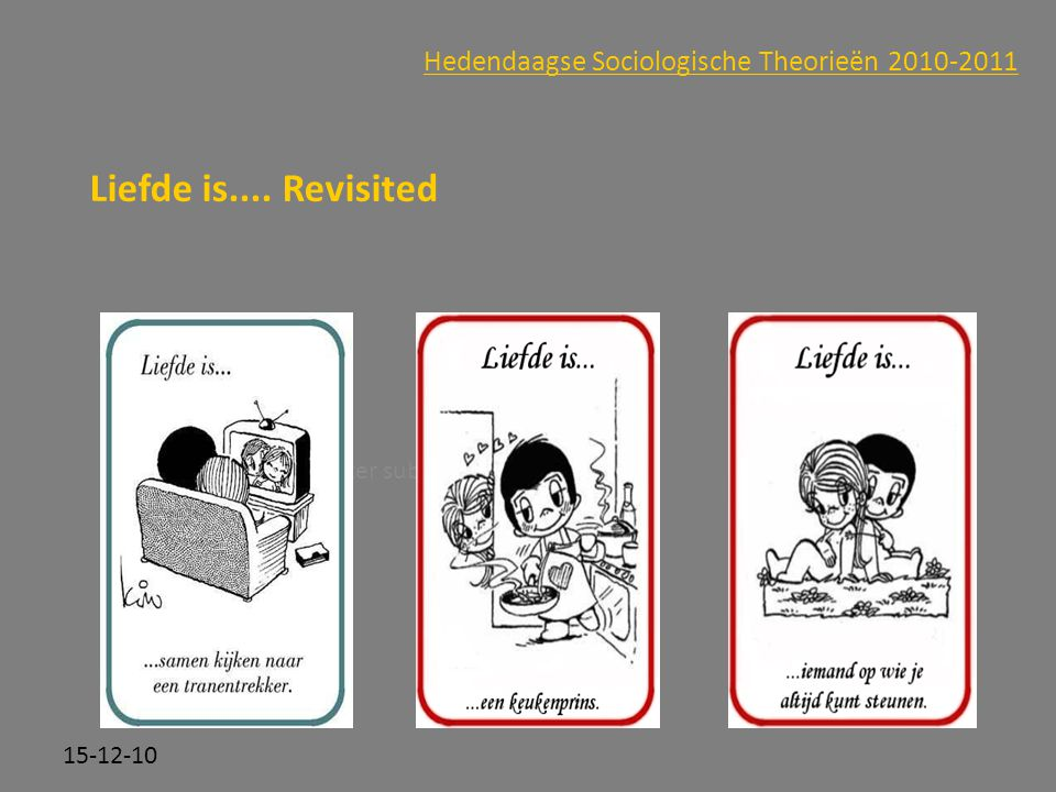 Click to edit Master subtitle style 15-12-10 Hedendaagse Sociologische Theorieën 2010-2011 Liefde is....