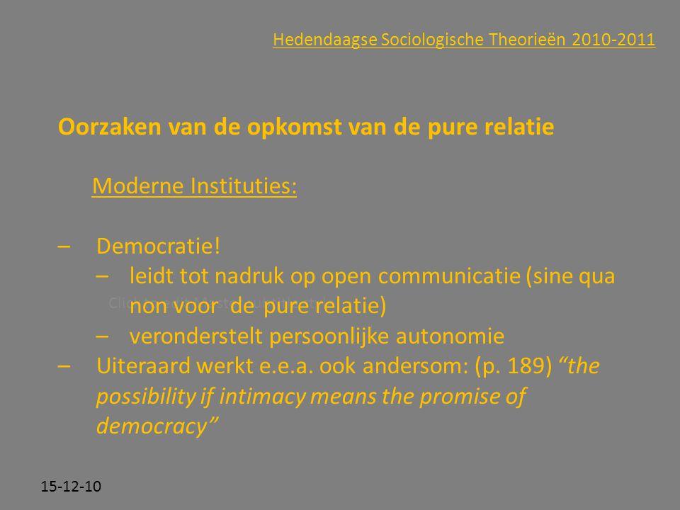 Click to edit Master subtitle style 15-12-10 Hedendaagse Sociologische Theorieën 2010-2011 Oorzaken van de opkomst van de pure relatie Moderne Institu