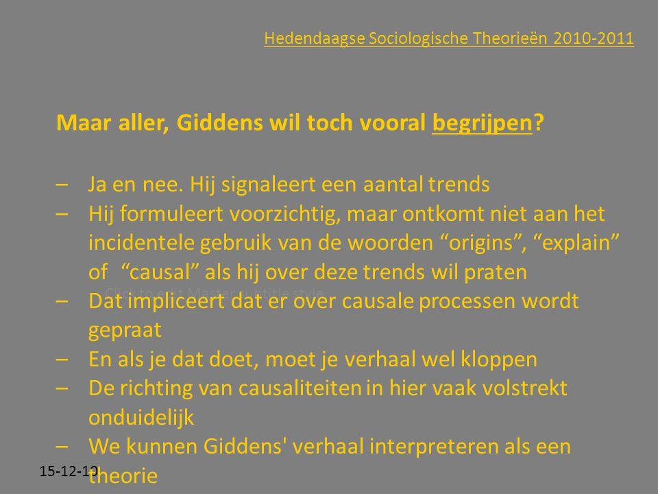 Click to edit Master subtitle style 15-12-10 Hedendaagse Sociologische Theorieën 2010-2011 Maar aller, Giddens wil toch vooral begrijpen? –Ja en nee.