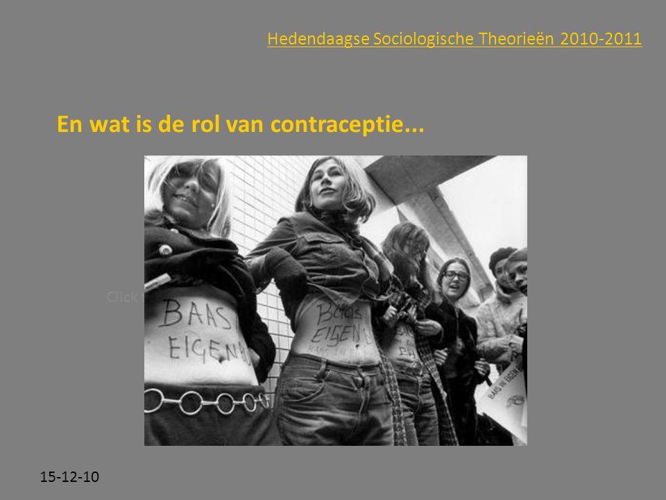 Click to edit Master subtitle style 15-12-10 Hedendaagse Sociologische Theorieën 2010-2011 En wat is de rol van contraceptie...