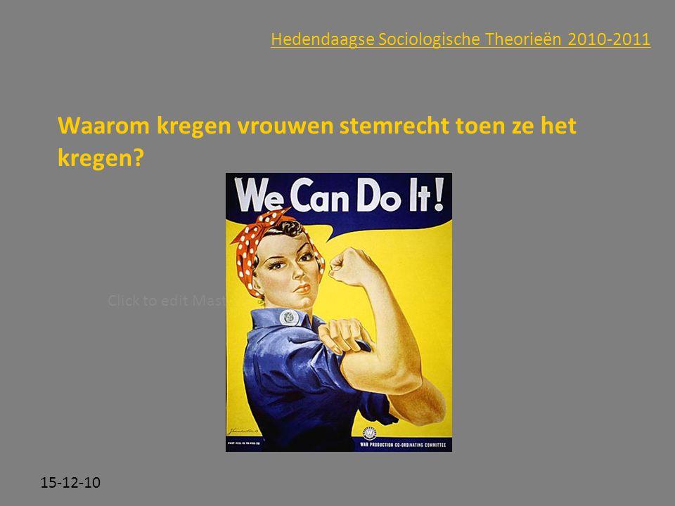 Click to edit Master subtitle style 15-12-10 Hedendaagse Sociologische Theorieën 2010-2011 Waarom kregen vrouwen stemrecht toen ze het kregen?