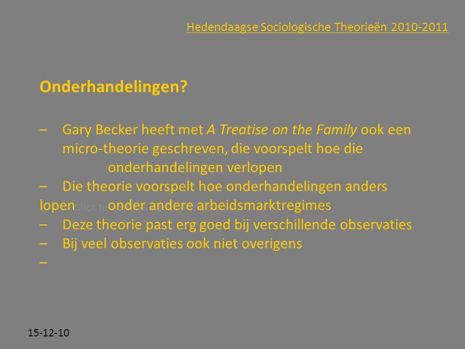 Click to edit Master subtitle style 15-12-10 Hedendaagse Sociologische Theorieën 2010-2011 Onderhandelingen? –Gary Becker heeft met A Treatise on the