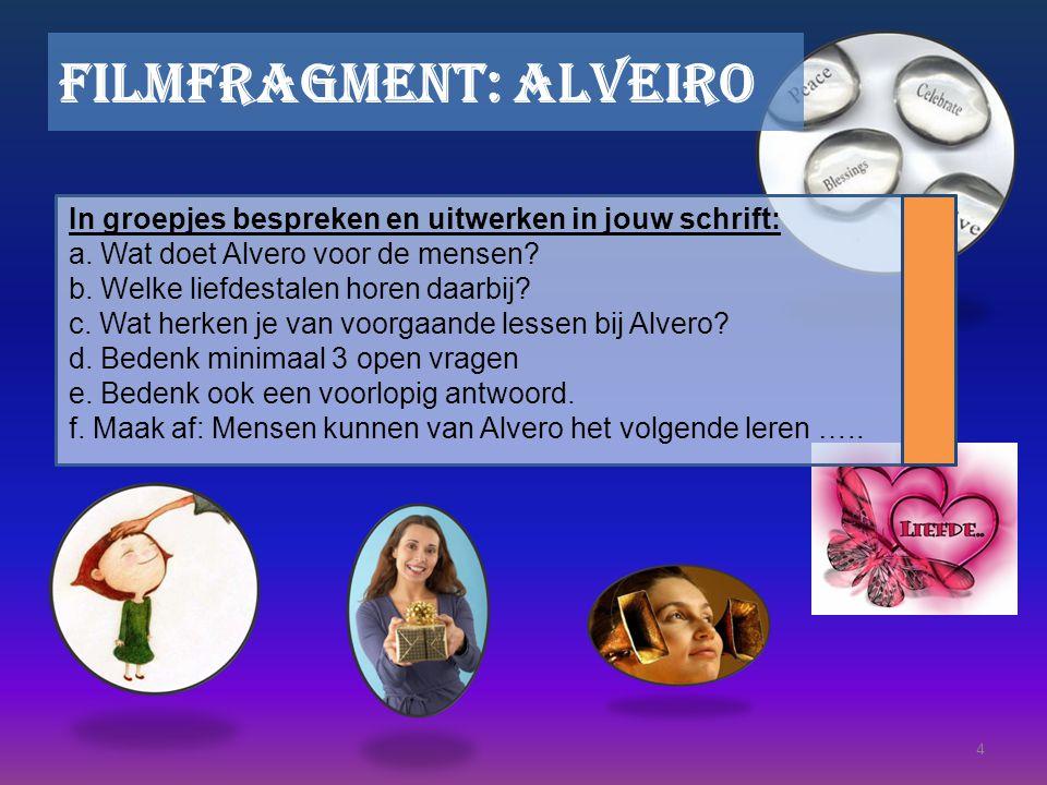 4 Filmfragment: Alveiro In groepjes bespreken en uitwerken in jouw schrift: a.