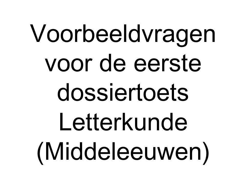 Voorbeeldvragen voor de eerste dossiertoets Letterkunde (Middeleeuwen)