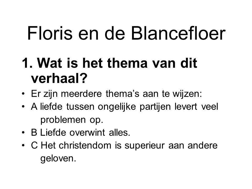 Floris en de Blancefloer 1. Wat is het thema van dit verhaal? Er zijn meerdere thema's aan te wijzen: A liefde tussen ongelijke partijen levert veel p