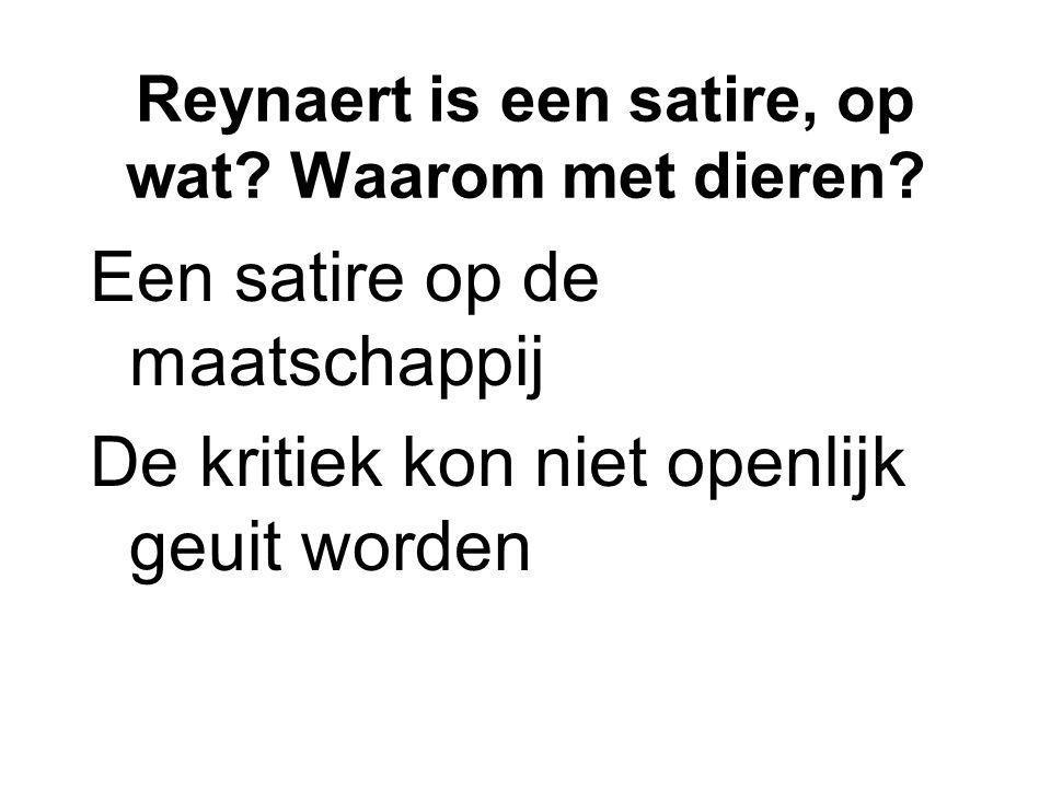 Reynaert is een satire, op wat? Waarom met dieren? Een satire op de maatschappij De kritiek kon niet openlijk geuit worden