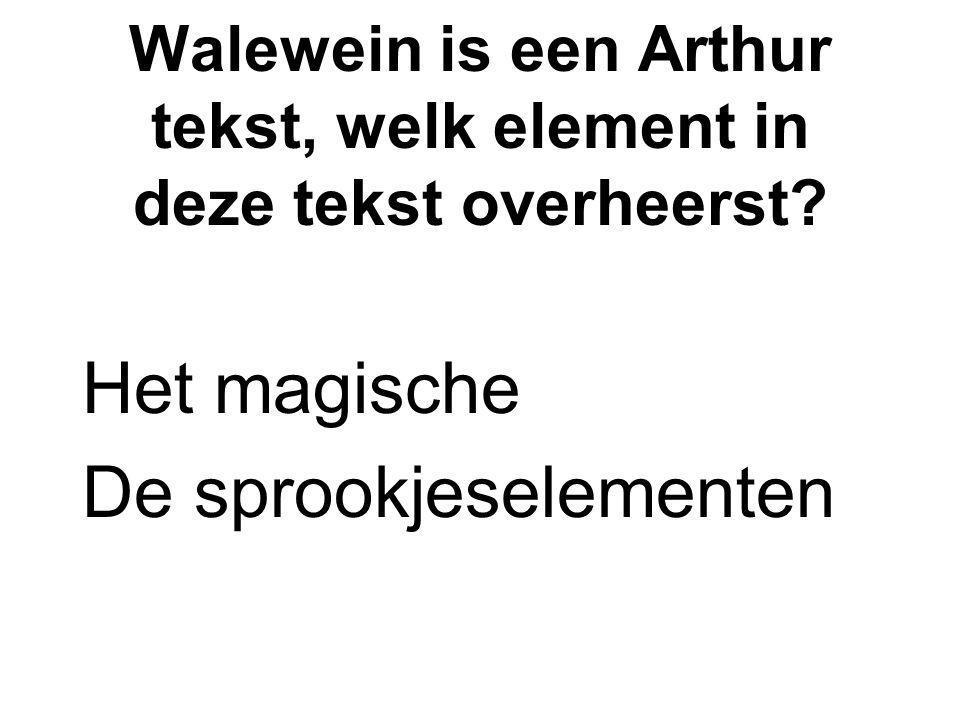 Walewein is een Arthur tekst, welk element in deze tekst overheerst? Het magische De sprookjeselementen