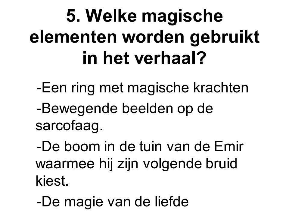 5. Welke magische elementen worden gebruikt in het verhaal? -Een ring met magische krachten -Bewegende beelden op de sarcofaag. -De boom in de tuin va