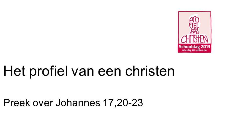 Het profiel van een christen Preek over Johannes 17,20-23
