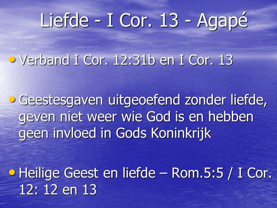 Liefde - I Cor. 13 - Agapé Liefde - I Cor. 13 - Agapé Verband I Cor. 12:31b en I Cor. 13 Verband I Cor. 12:31b en I Cor. 13 Geestesgaven uitgeoefend z