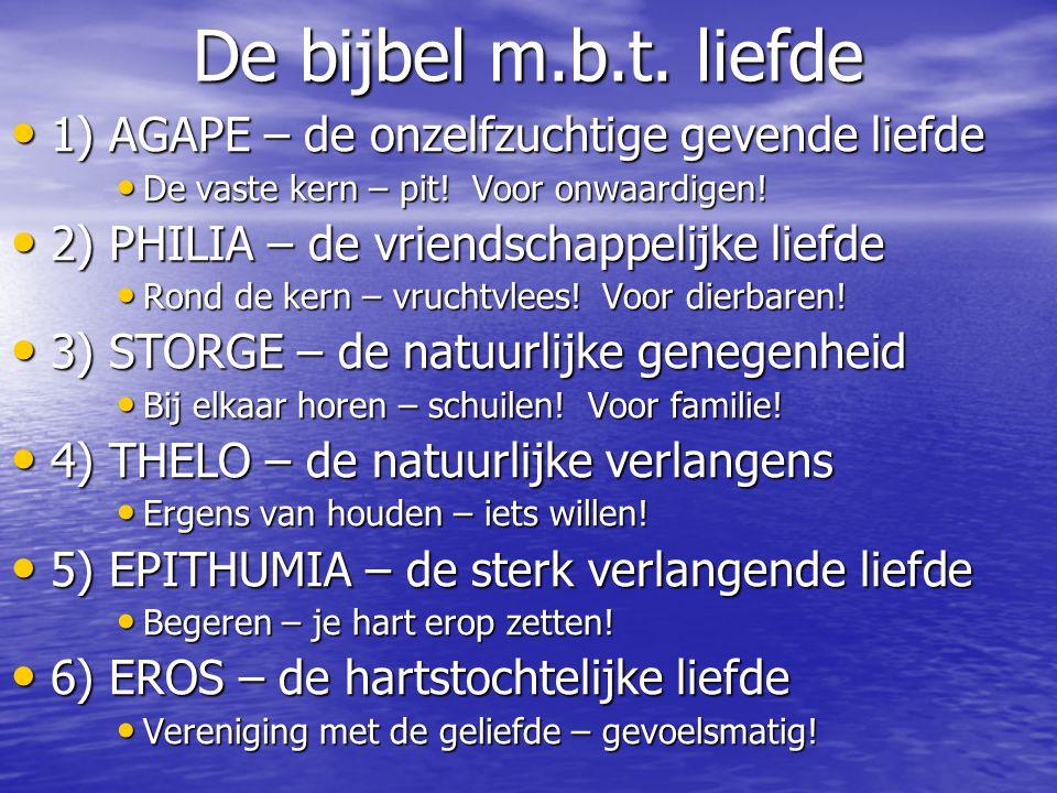 De bijbel m.b.t. liefde 1) AGAPE – de onzelfzuchtige gevende liefde 1) AGAPE – de onzelfzuchtige gevende liefde De vaste kern – pit! Voor onwaardigen!
