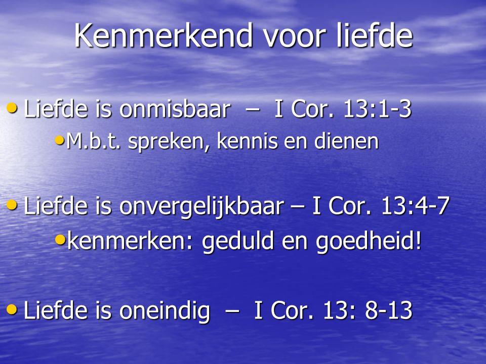 Kenmerkend voor liefde Liefde is onmisbaar – I Cor. 13:1-3 Liefde is onmisbaar – I Cor. 13:1-3 M.b.t. spreken, kennis en dienen M.b.t. spreken, kennis