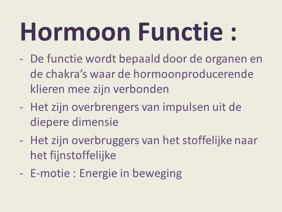 Hormoon Functie : -De functie wordt bepaald door de organen en de chakra's waar de hormoonproducerende klieren mee zijn verbonden -Het zijn overbrenge