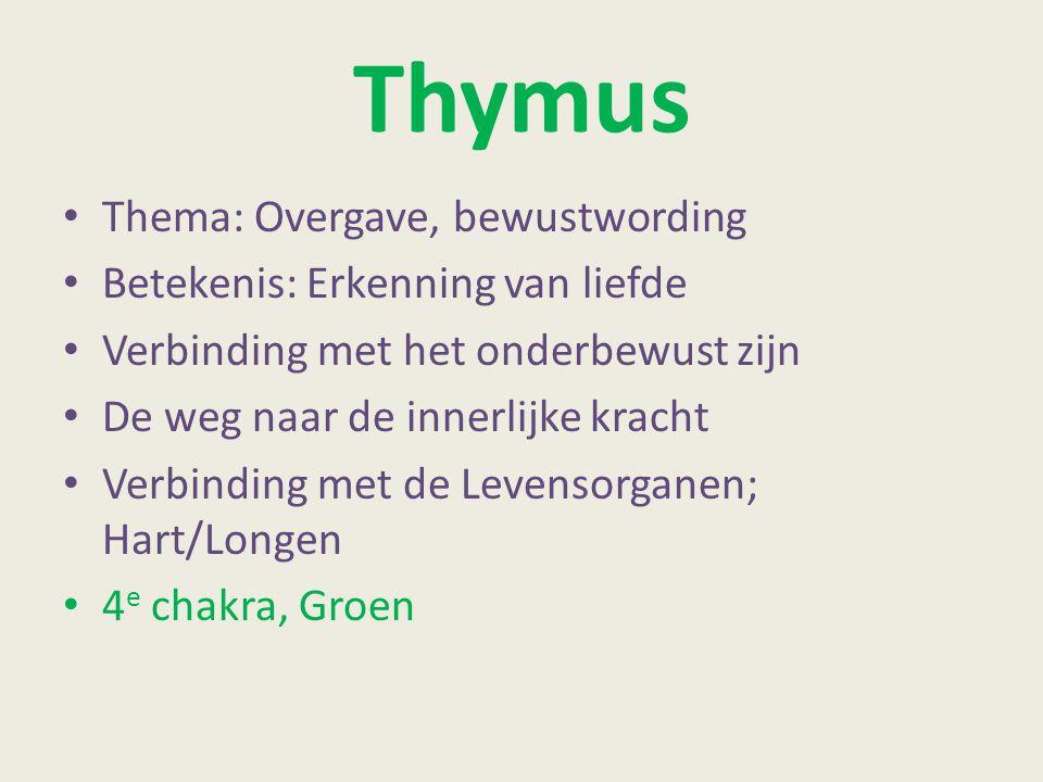 Thymus Thema: Overgave, bewustwording Betekenis: Erkenning van liefde Verbinding met het onderbewust zijn De weg naar de innerlijke kracht Verbinding