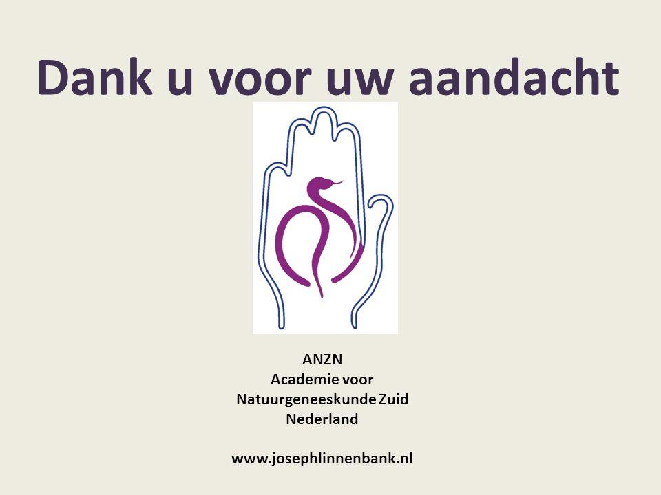 ANZN Academie voor Natuurgeneeskunde Zuid Nederland www.josephlinnenbank.nl Dank u voor uw aandacht