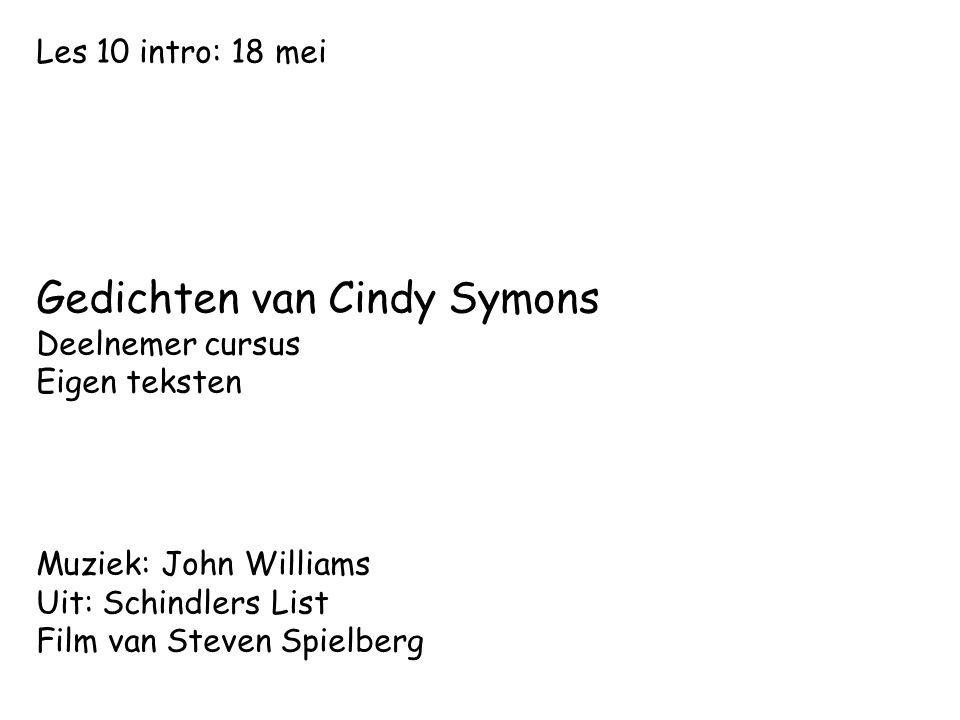 Les 10 intro: 18 mei Gedichten van Cindy Symons Deelnemer cursus Eigen teksten Muziek: John Williams Uit: Schindlers List Film van Steven Spielberg