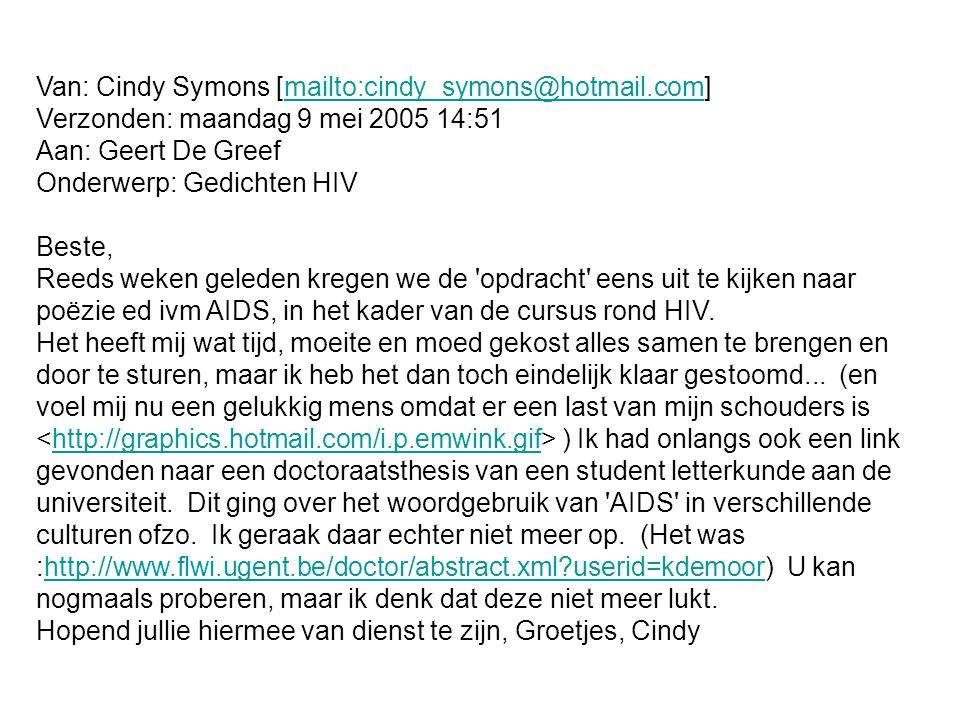 Van: Cindy Symons [mailto:cindy_symons@hotmail.com]mailto:cindy_symons@hotmail.com Verzonden: maandag 9 mei 2005 14:51 Aan: Geert De Greef Onderwerp: