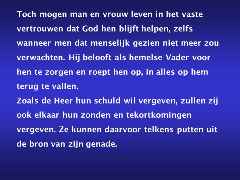 Toch mogen man en vrouw leven in het vaste vertrouwen dat God hen blijft helpen, zelfs wanneer men dat menselijk gezien niet meer zou verwachten. Hij