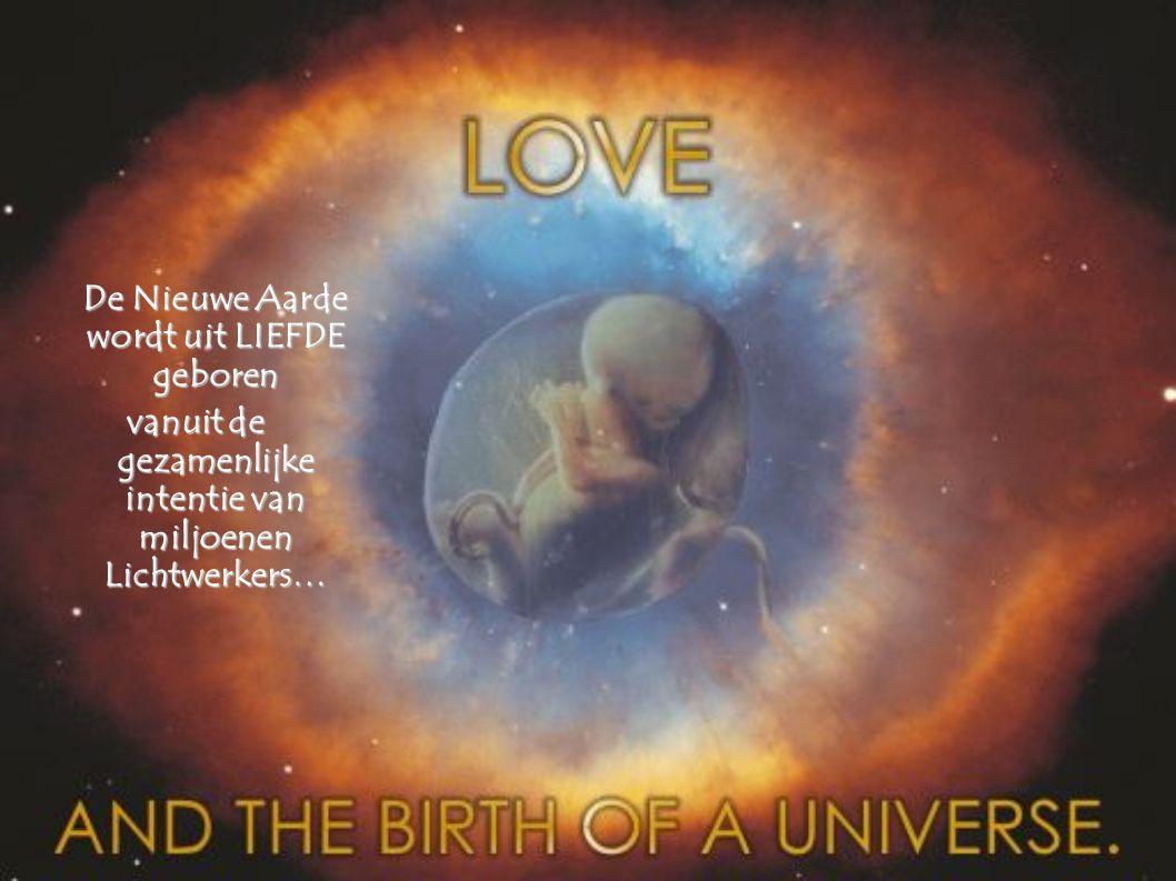 De Nieuwe Aarde wordt uit LIEFDE geboren vanuit de gezamenlijke intentie van miljoenen Lichtwerkers…