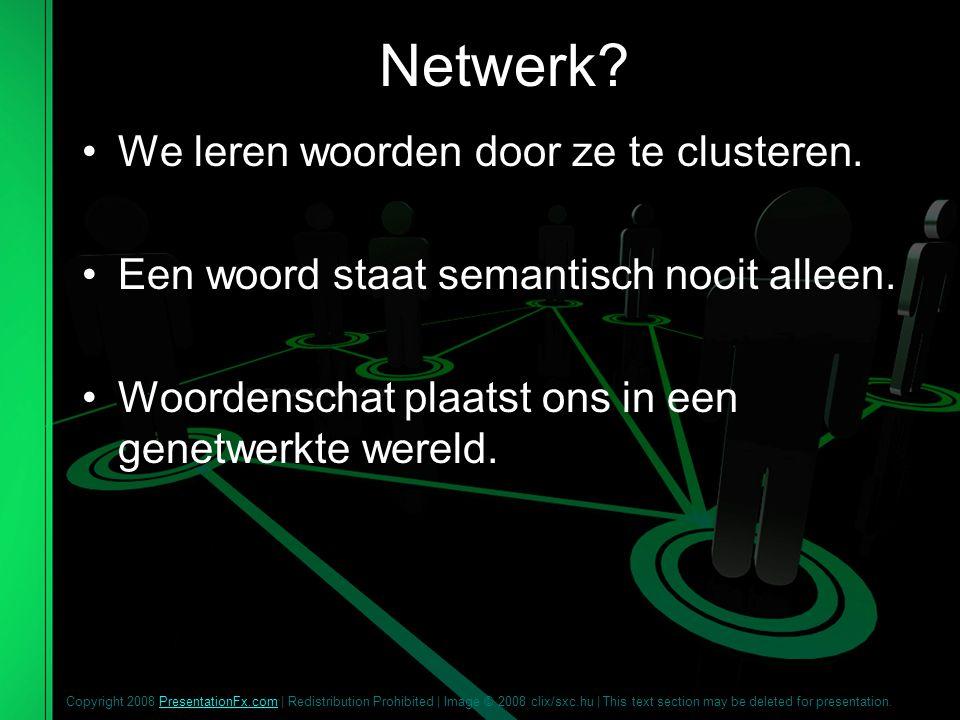 Netwerk.We leren woorden door ze te clusteren. Een woord staat semantisch nooit alleen.