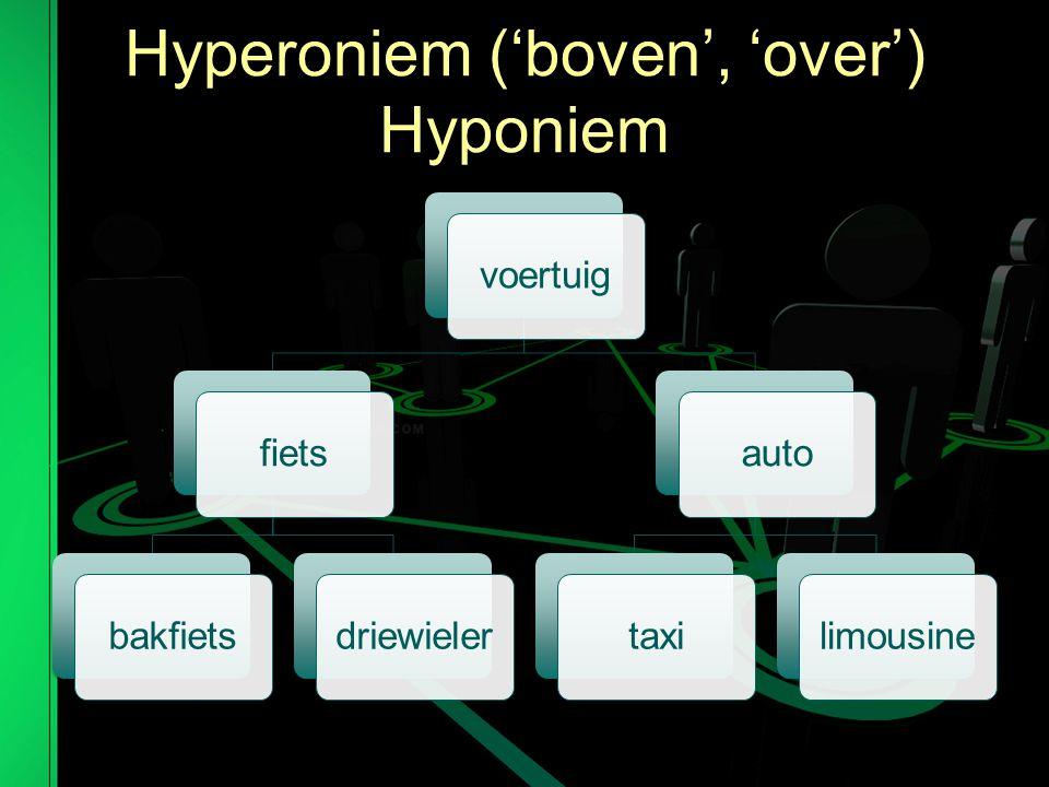 Hyperoniem ('boven', 'over') Hyponiem voertuigfietsbakfietsdriewielerautotaxilimousine