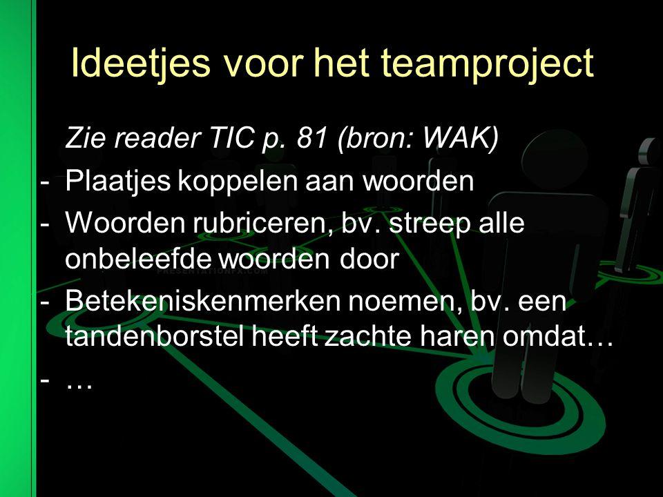 Ideetjes voor het teamproject Zie reader TIC p.