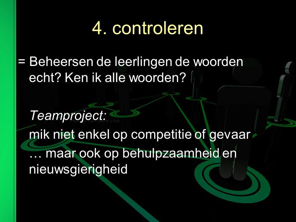 4.controleren = Beheersen de leerlingen de woorden echt.