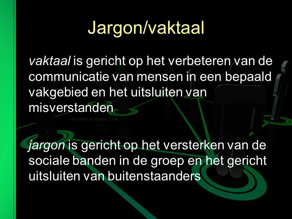Jargon/vaktaal vaktaal is gericht op het verbeteren van de communicatie van mensen in een bepaald vakgebied en het uitsluiten van misverstanden jargon is gericht op het versterken van de sociale banden in de groep en het gericht uitsluiten van buitenstaanders