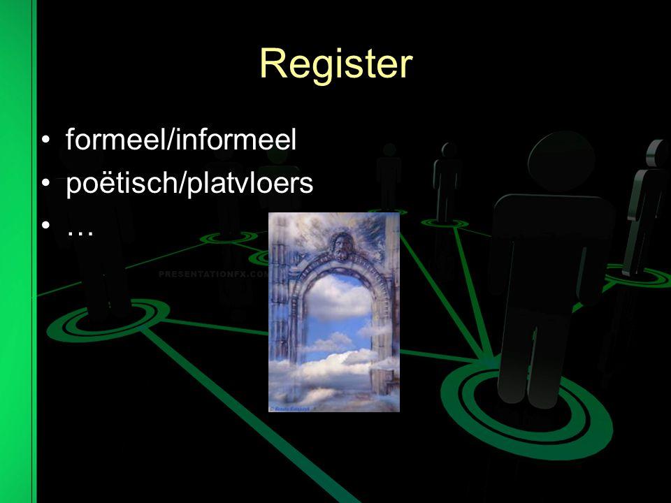 Register formeel/informeel poëtisch/platvloers …