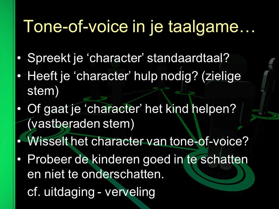 Tone-of-voice in je taalgame… Spreekt je 'character' standaardtaal.