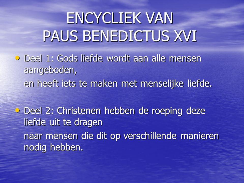 ENCYCLIEK VAN PAUS BENEDICTUS XVI Deel 1: Gods liefde wordt aan alle mensen aangeboden, Deel 1: Gods liefde wordt aan alle mensen aangeboden, en heeft iets te maken met menselijke liefde.