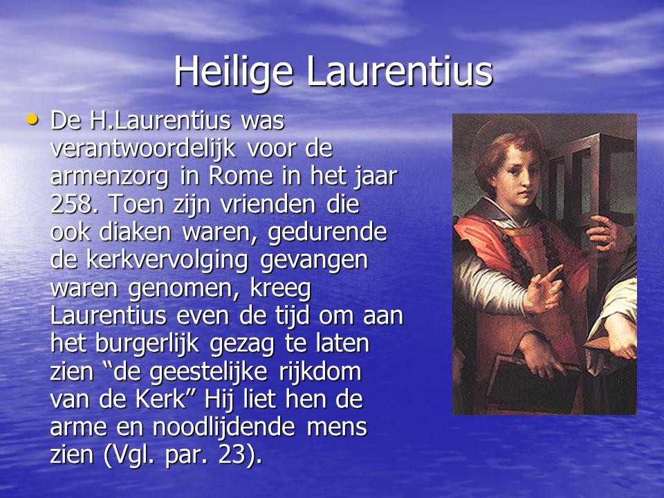 Heilige Laurentius De H.Laurentius was verantwoordelijk voor de armenzorg in Rome in het jaar 258.