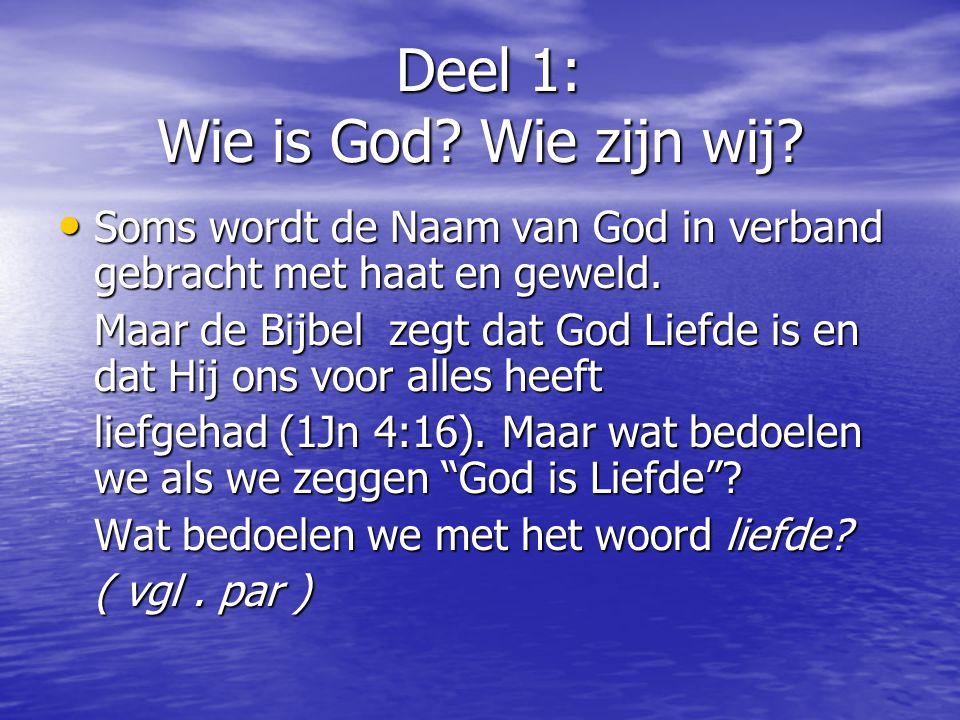 Deel 1: Wie is God.Wie zijn wij. Deel 1: Wie is God.