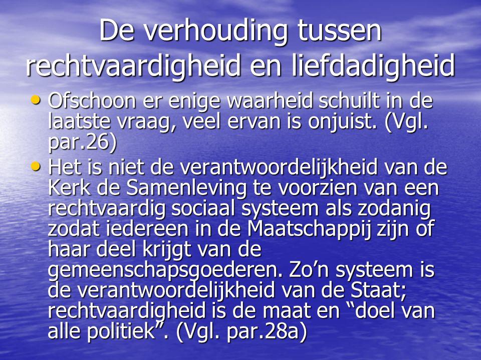 De verhouding tussen rechtvaardigheid en liefdadigheid Ofschoon er enige waarheid schuilt in de laatste vraag, veel ervan is onjuist.