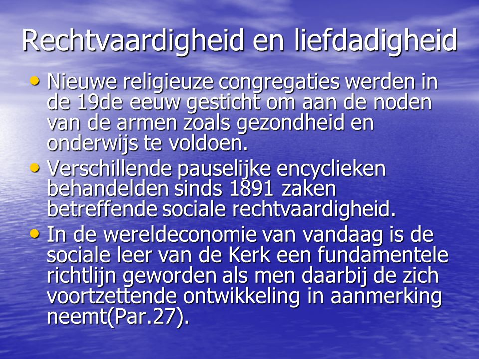 Rechtvaardigheid en liefdadigheid Nieuwe religieuze congregaties werden in de 19de eeuw gesticht om aan de noden van de armen zoals gezondheid en onderwijs te voldoen.
