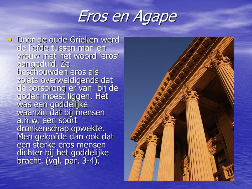 Eros en Agape Door de oude Grieken werd de liefde tussen man en vrouw met het woord 'eros' aangeduid.