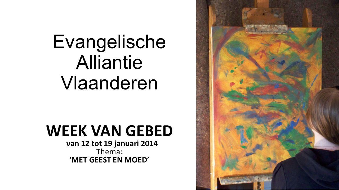Evangelische Alliantie Vlaanderen WEEK VAN GEBED van 12 tot 19 januari 2014 Thema: 'MET GEEST EN MOED'