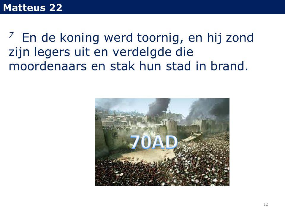 7 En de koning werd toornig, en hij zond zijn legers uit en verdelgde die moordenaars en stak hun stad in brand. Matteus 22 12