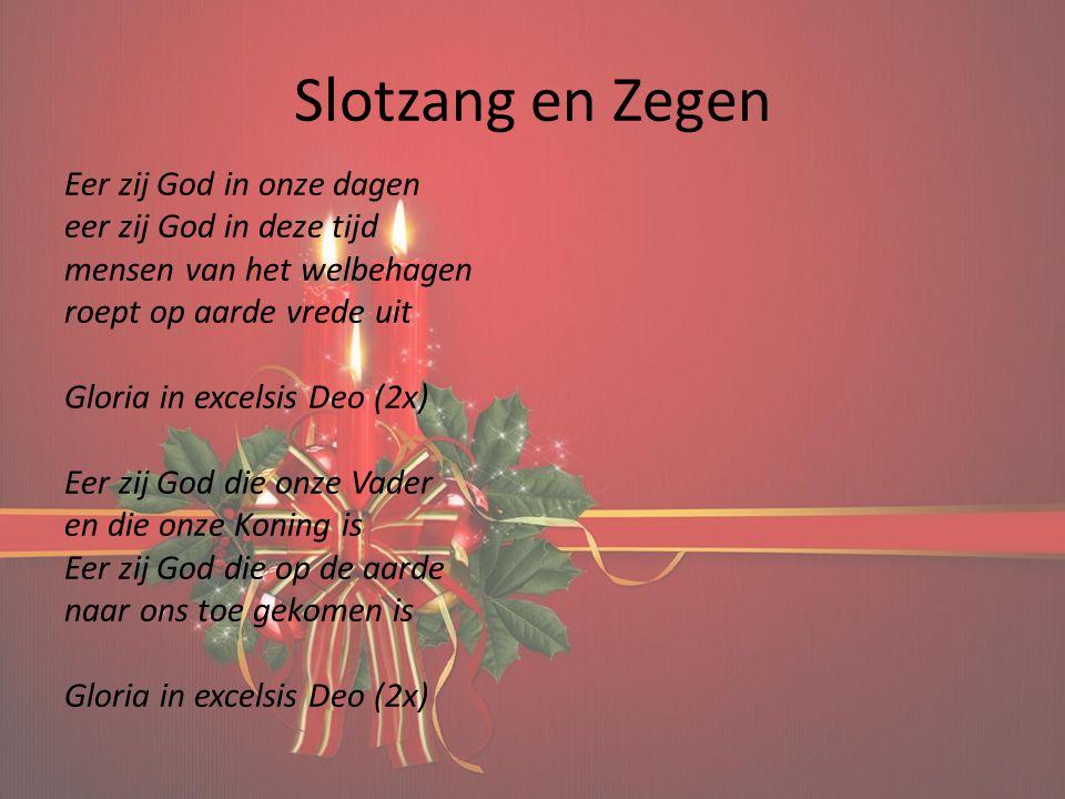 Slotzang en Zegen Eer zij God in onze dagen eer zij God in deze tijd mensen van het welbehagen roept op aarde vrede uit Gloria in excelsis Deo (2x) Ee
