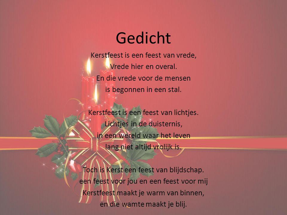 Gedicht Kerstfeest is een feest van vrede, Vrede hier en overal. En die vrede voor de mensen is begonnen in een stal. Kerstfeest is een feest van lich