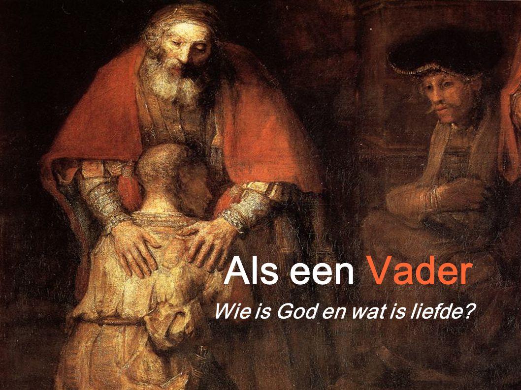 Als een Vader Wie is God en wat is liefde