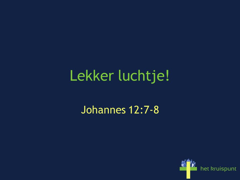 Lekker luchtje! Johannes 12:7-8