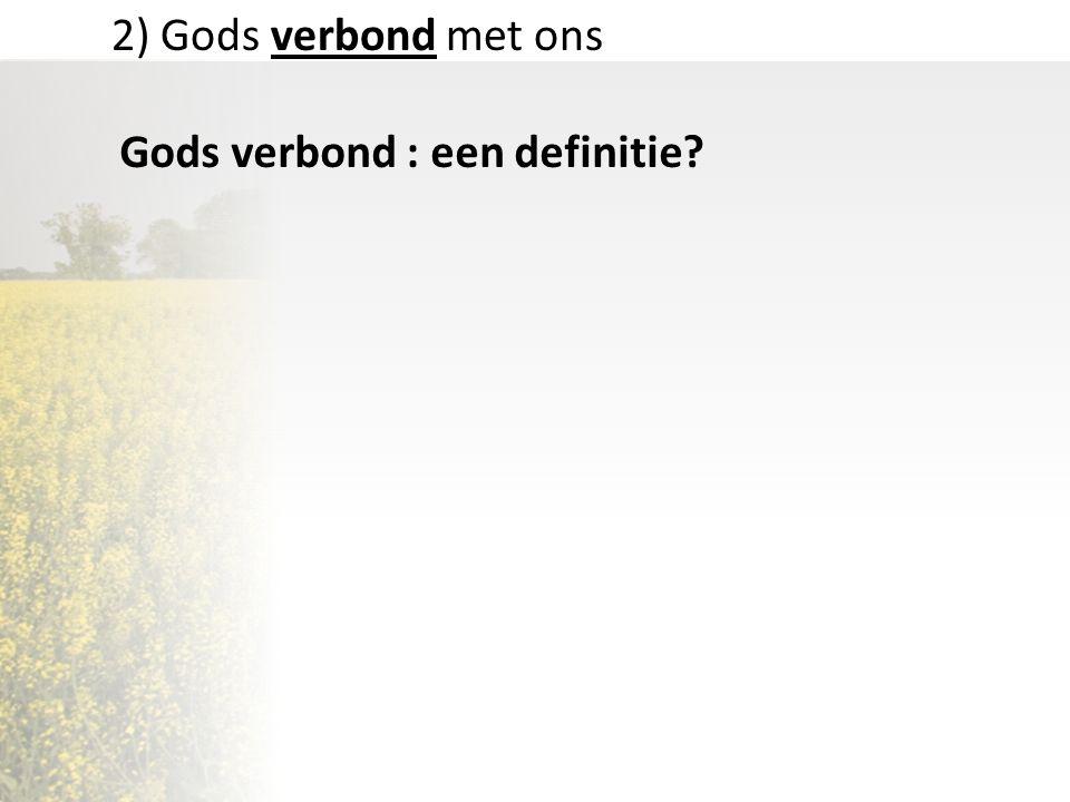 2) Gods verbond met ons Gods verbond : een definitie?