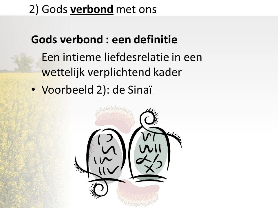 2) Gods verbond met ons Gods verbond : een definitie Een intieme liefdesrelatie in een wettelijk verplichtend kader Voorbeeld 2): de Sinaï