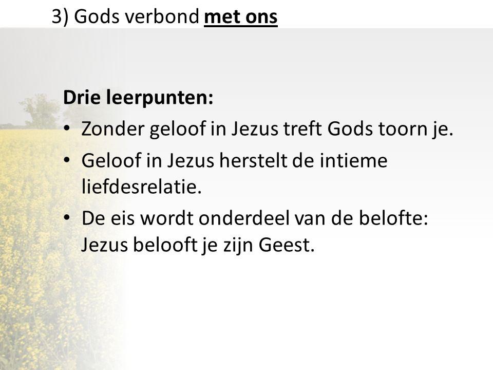 3) Gods verbond met ons Drie leerpunten: Zonder geloof in Jezus treft Gods toorn je.