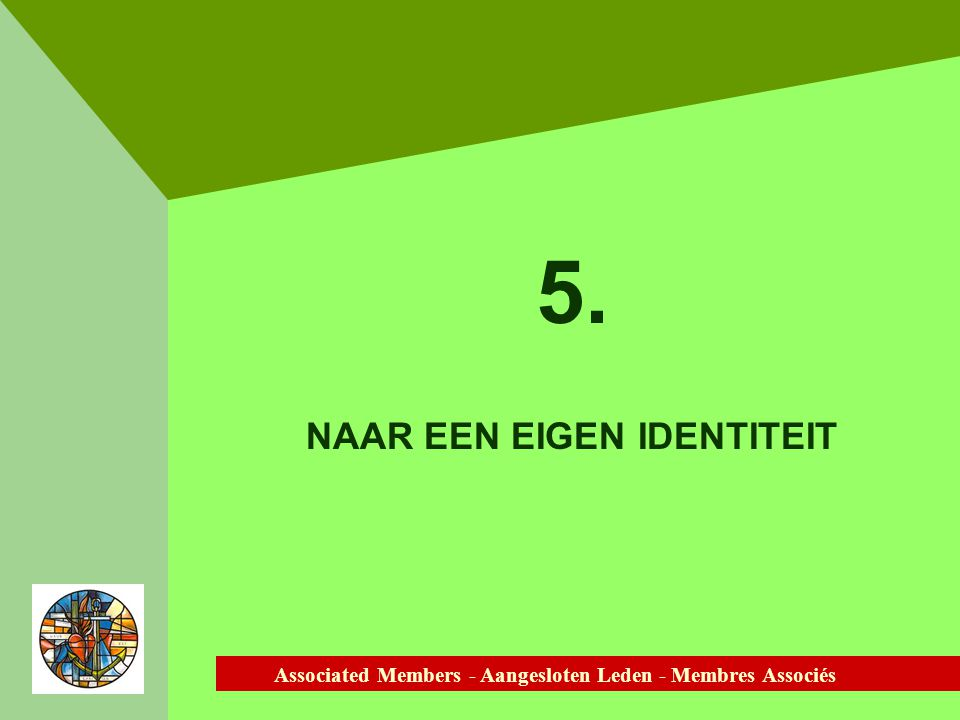 Associated Members - Aangesloten Leden - Membres Associés 5. NAAR EEN EIGEN IDENTITEIT
