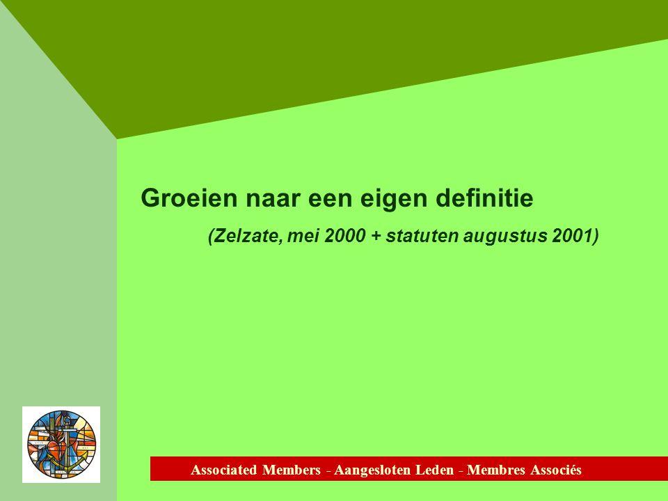 Associated Members - Aangesloten Leden - Membres Associés Groeien naar een eigen definitie (Zelzate, mei 2000 + statuten augustus 2001)