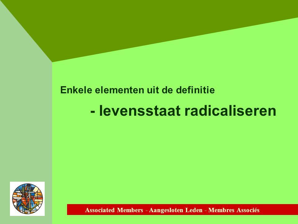 Associated Members - Aangesloten Leden - Membres Associés Enkele elementen uit de definitie - levensstaat radicaliseren