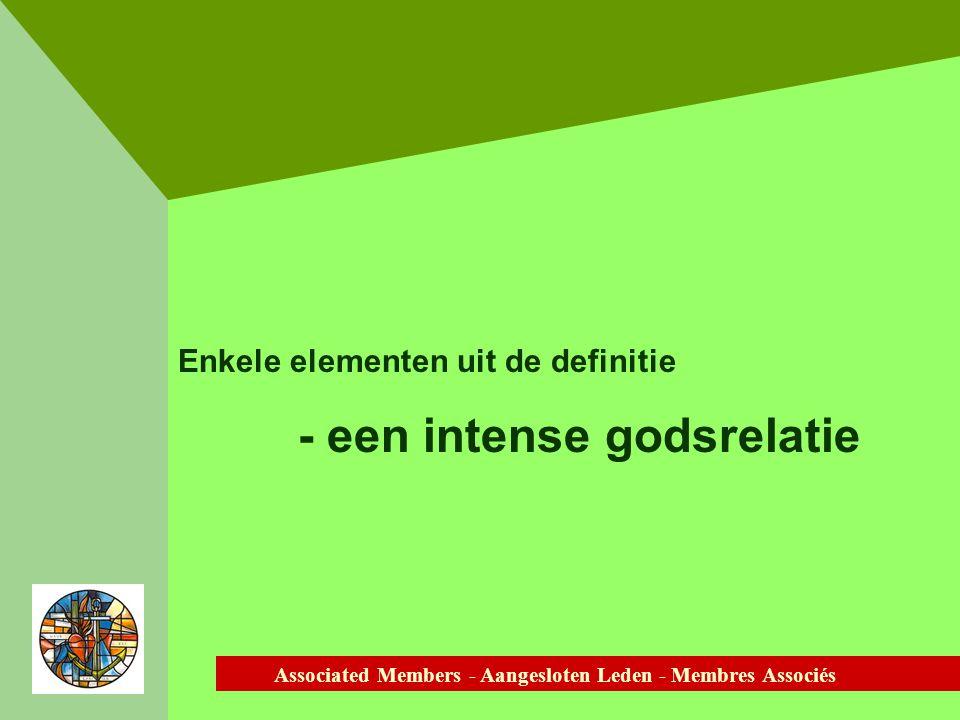 Associated Members - Aangesloten Leden - Membres Associés Enkele elementen uit de definitie - een intense godsrelatie