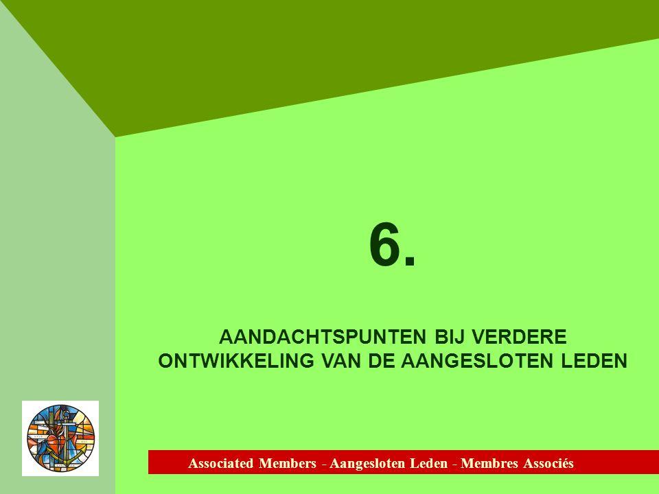 Associated Members - Aangesloten Leden - Membres Associés 6. AANDACHTSPUNTEN BIJ VERDERE ONTWIKKELING VAN DE AANGESLOTEN LEDEN